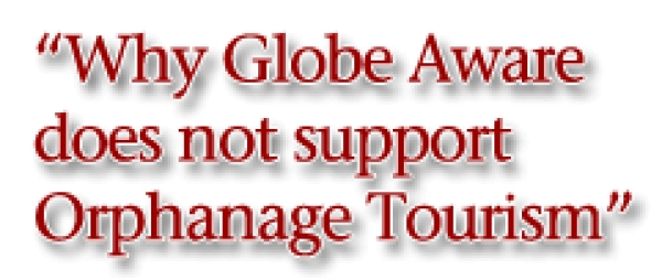 Why Globe Aware does not support Orphanage Tourism